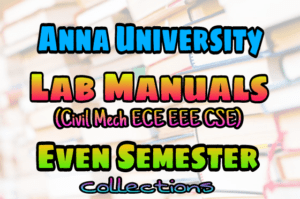 Anna University EVEN Semester Lab Manuals For Civil Mechanical ECE EEE CSE Engineering