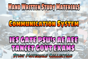 Communication System Hand Written IES GATE PSU's TANCET & GOVT Exams Study Material For Electrical Engineering & Electronics Communication Engineering – PDF Free Download