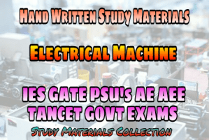 Electrical Machines Handwritten Study Materials (Notes) for GATE IES PSUs & GOVT Exams
