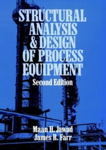 Structural Analysis and Design of Process Equipment By Maan H. Jawad and James R. Farr - JW and Sons