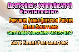 Electronics and Communication Engineering GATE Previous Years Question Papers Collections With Key (Solutions)