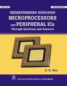 Understanding 8085/8086 Microprocessor and Peripheral ICs: Through Question and Answer By S. K. Sen