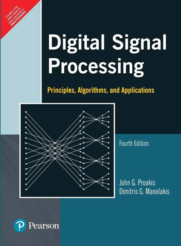 Digital Signal Processing : Principles, Algorithms, and Applications By John G. Proakis