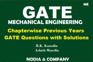 Mechanical Engineering GATE Exam Previous Years Solved MCQ By R.K. Kanodia