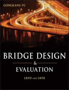 Bridge Design and Evaluation: LRFD and LRFR By Gongkang Fu