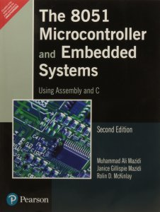 The 8051 Microcontroller and Embedded Systems: Using Assembly and C By Janice Gillispie Mazidi, Muhammad Ali Mazidi, and Rolin D. McKinlay