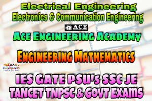 ENGINEERING MATHEMATICS ACE Engineering Academy IES GATE PSU's TNPSC TANCET & GOVT EXAMS Study Materials