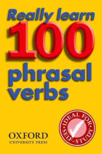 Really Learn 100 More Phrasal Verbs By Oxford