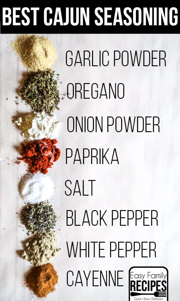 Spices in Cajun Seasoning- Garlic Powder, oregano, onion powder, paprika, salt, black pepper, white pepper, cayenne pepper