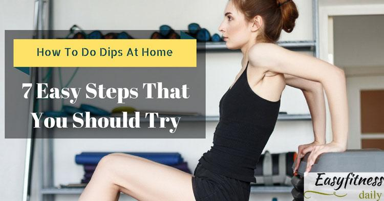 How To Do Dips At Home: 7 Easy Steps That You Should Try
