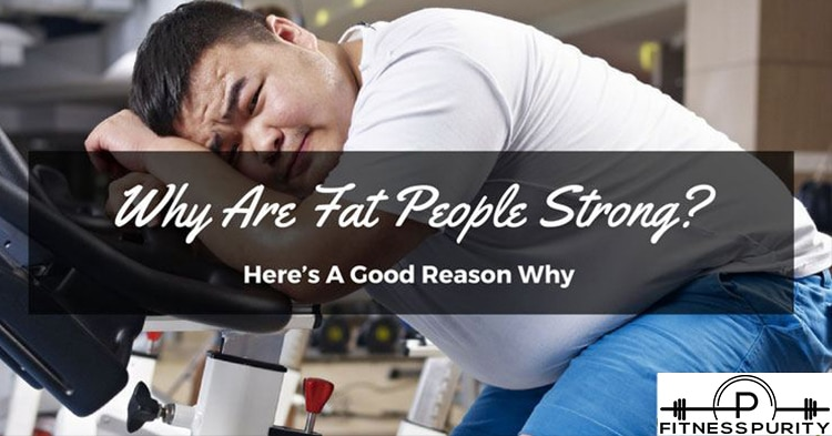 Why Are Fat People Strong? Here's A Good Reason Why