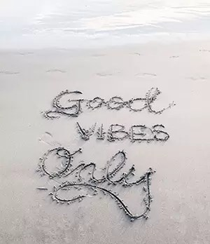 be positive good vibes only