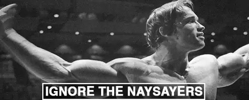 Arnold Schwarzenegger - Ignore Naysayers