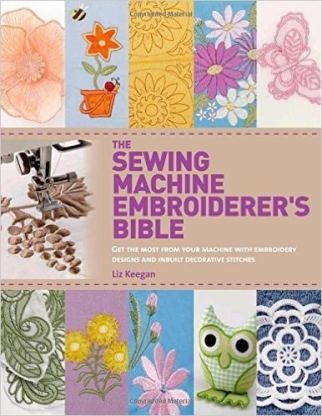 Sewing MAchine Embroiderers Bible by Liz Keegan My choice of the Best Books on Machine Embroidery
