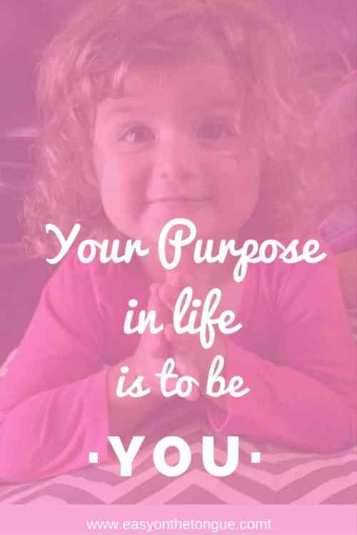 Happiness quote Your purpose in life is to be you. Read our list of 15 Inspirational quotes to change your mood at www.easyonthetongue.com  683x1024 10 Happiness Quotes that will change your mood today!