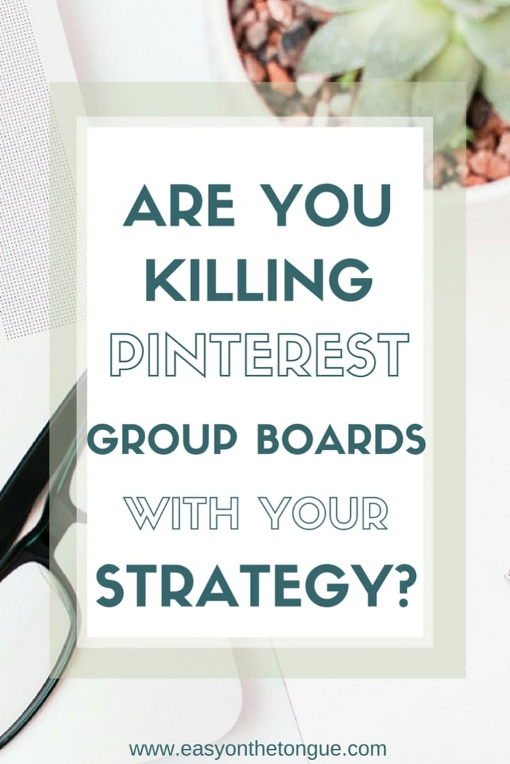 Are your killing Pinterest Group Boards with your strategy Click to read what you are doing wrong on www.easyonthetongue.com  Creatives – why you need to join niche group boards