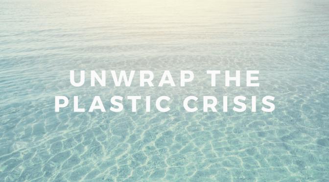 Unwrap The Plastic Crisis