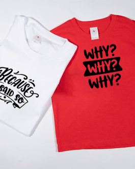 Family Matching T-Shirt (1 Adult & 1 Child) – Why? Why? Why?/Because I Said So