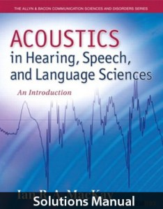 Acoustics in Hearing, Speech and Language Sciences An Introduction 1st Edition Solutions Manual By Mackay