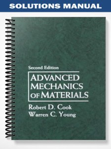 Advanced Mechanics of Materials 2nd Edition Solutions Manual By Cook