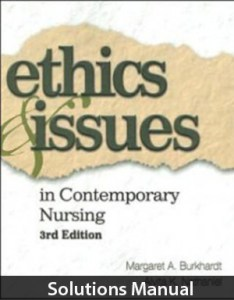 Ethics and Issues in Contemporary Nursing 3rd Edition Solutions Manual By Burkhardt