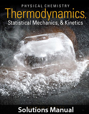 Physical Chemistry Thermodynamics, Statistical Mechanics, and Kinetics Solutions Manual By Cooksy