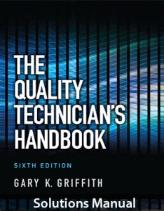 The Quality Technician's Handbook 6th Edition Solutions Manual By Griffith
