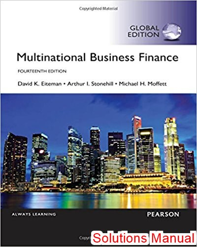 Multinational Business Finance Global 14th Edition Solutions Manual By Eiteman