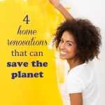 4 Home Renovations that can Save the Planet