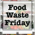 Lots of leftovers for Food Waste Friday