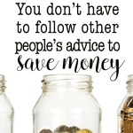 You don't have to follow other people's advice to save money