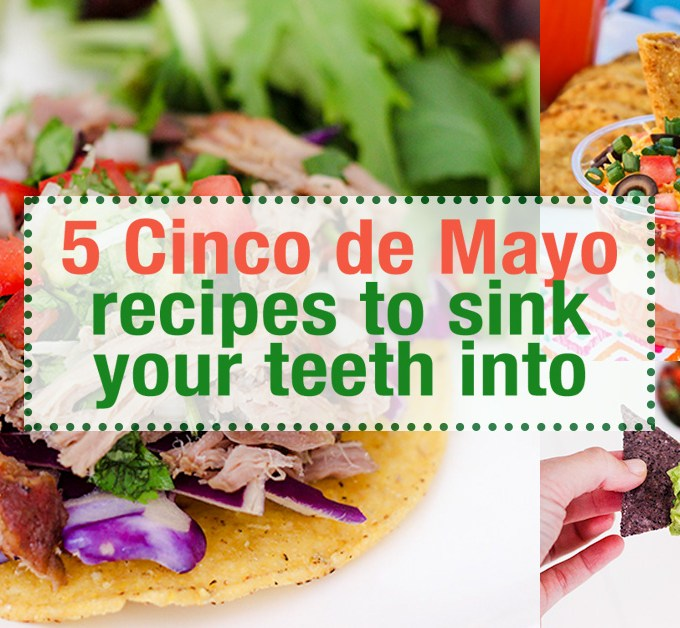 5 Cinco de Mayo Recipes to Sink Your Teeth Into this year