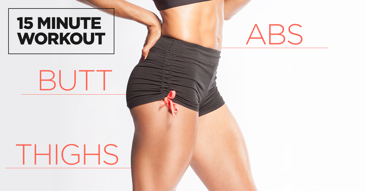 Abs Butt Amp Thighs 15 Minute Workout Eat Fit Fuel