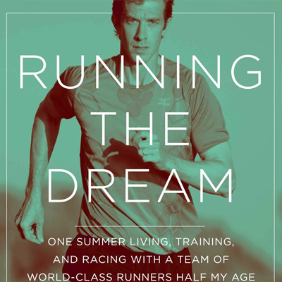 Running the Dream: One Summer Living, Training, and Racing with a Team of World-Class Runners Half My Age by Matt Fitzgerald