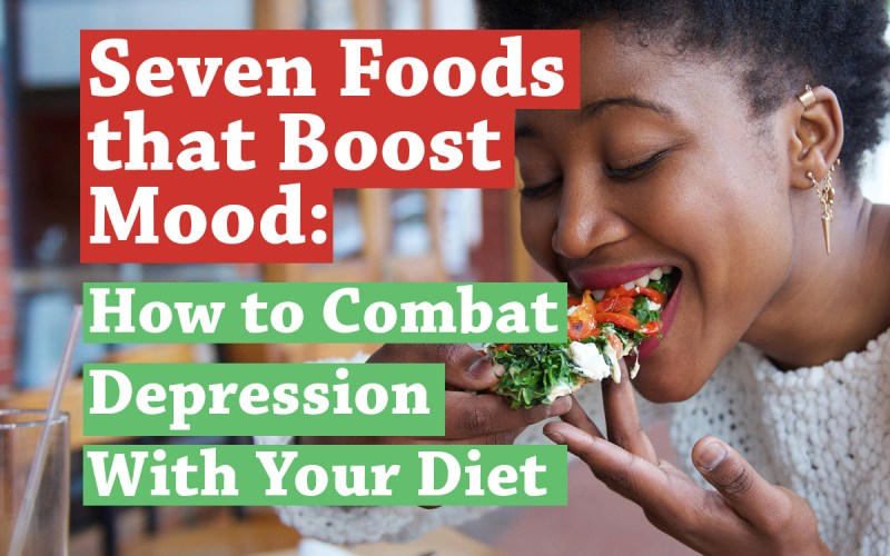 Seven Foods that Boost Mood: How to Combat Depression With Your Diet