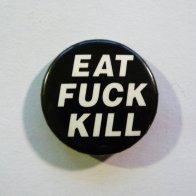 EAT FUCK KILL the original button