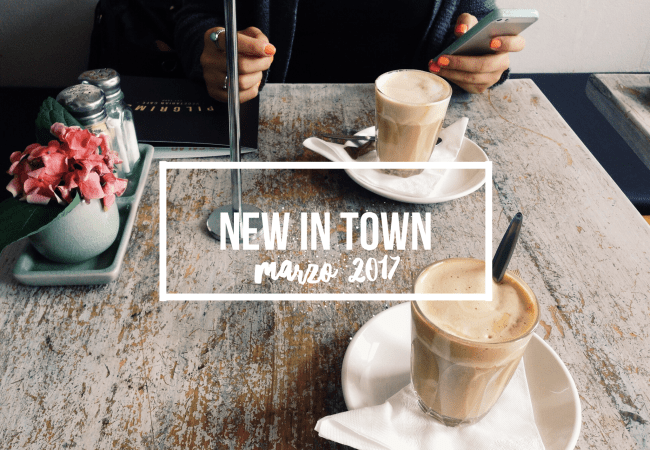 New in town | Marzo 2017
