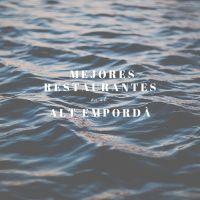 TOP Costa Brava, mejores restaurantes en el Alt Empordà