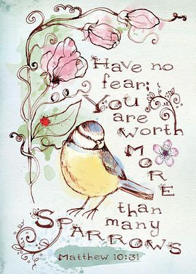 """Fear ye not therefore, ye are of more value than many sparrows."" - Matthew 10:31"