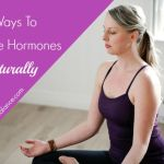 Got PMS? 4 Ways To Balance Hormones Naturally