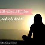 5 Signs That You Have Adrenal Fatigue (And, What To Do About It!)