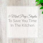 5 Meal Prep Staples To Save You Time In The Kitchen