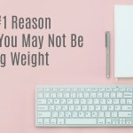 The #1 Reason Why You May Be Struggling To Lose Weight