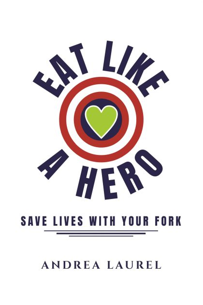 Eat Like A Hero Save Lives With Your Fork