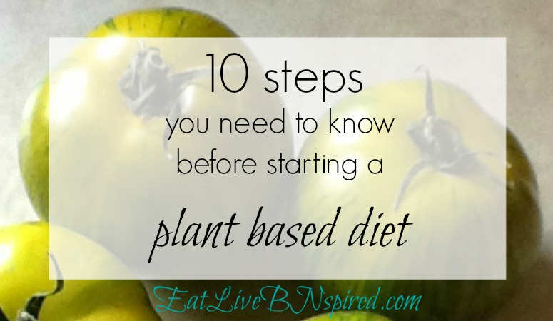 10 steps you need to know before starting a plant based diet