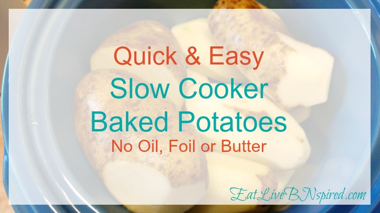 "Quick & Easy ""Set it & Go"" Slow Cooker Baked Potatoes No oil, foil or butter"