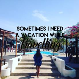 Sometimes I need to take a vacation while travelling
