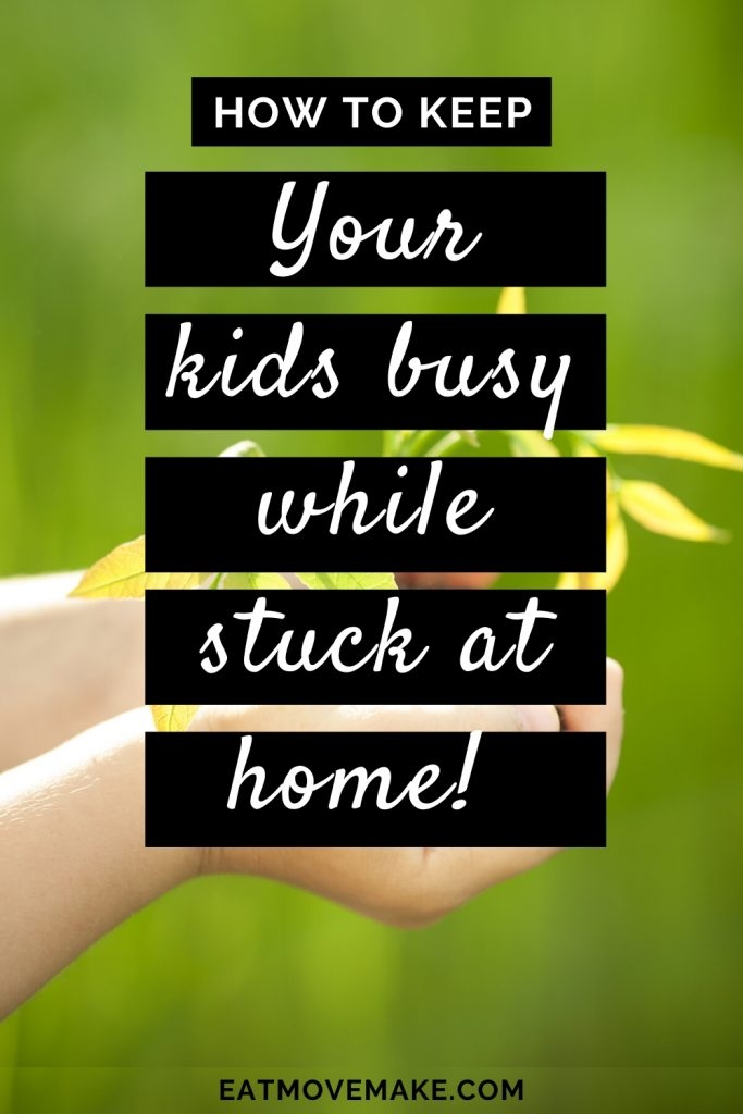 how to keep your kids busy while stuck at home