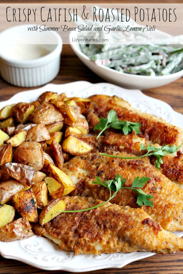 Crispy Catfish & Roasted Potatoes with Summer Bean Salad and Garlic Lemon Aioli