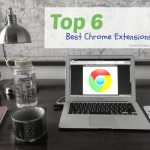 Top 6 Best Chrome Extensions